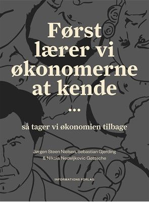 Først lærer vi økonomerne at kende … så tager vi økonomien tilbage Sebastian Gjerding, Jørgen Steen Nielsen, Nikola Nedeljkovic Gøttsche 9788775146543