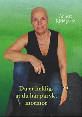 Du er heldig, at du har paryk, mormor Annett Kjeldgaard 9788743081524