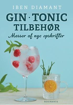 Gin * Tonic * Tilbehør - masser af nye opskrifter Iben Diamant 9788763856898
