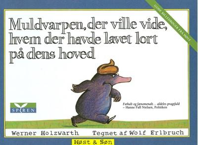 Muldvarpen, der ville vide, hvem der havde lavet lort på dens hoved Wolf Erlbruch, Werner Holzwarth 9788714196172