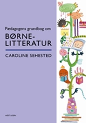 Pædagogens grundbog om børnelitteratur Caroline Sehested 9788763811040