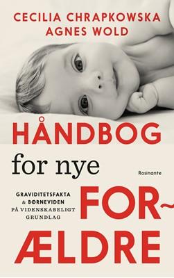 Håndbog for nye forældre Agnes Wold, Cecilia Chrapkowska 9788763856607