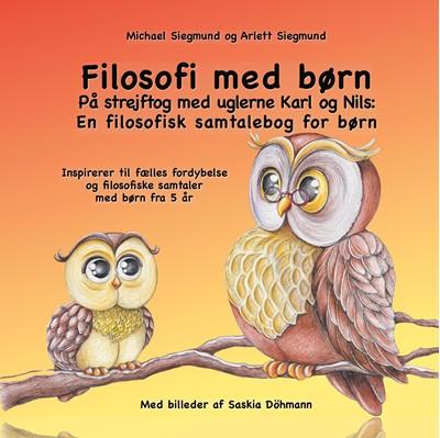 Filosofi med børn. På strejftog med uglerne Karl og Nils: En filosofisk samtalebog for børn Arlett Siegmund, Michael Siegmund 9788743063865