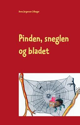 Pinden, sneglen og bladet Anne Jørgensen Lilleager 9788743063520