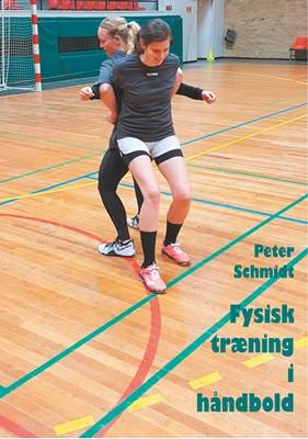 Fysisk træning i håndbold Peter Schmidt 9788743081548