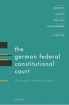 The German Federal Constitutional Court Christoph (Professor of Public Law and Jurisprudence Moellers, Oliver (Professor of Law Lepsius, Matthias (Professor of Law Jestaedt, Christoph (Professor of Public Law Schoenberger 9780198793540