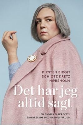 Det har jeg altid sagt Rasmus Bruun, Kirsten Birgit Schiøtz Hørsholm, Kirsten Birgit Schiøtz Kretz Hørsholm 9788770365857