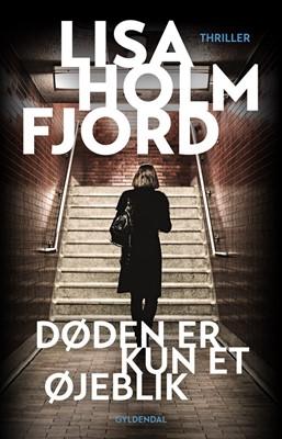 Døden er kun et øjeblik Lisa Holmfjord 9788702295405