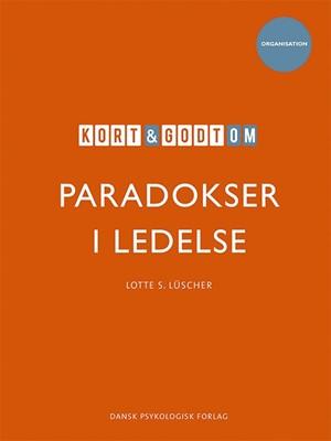 Kort & godt om paradokser i ledelse Lotte S.  Lüscher 9788771587470
