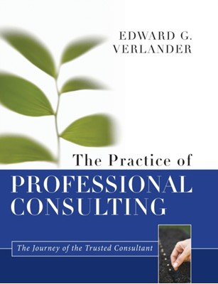 The Practice of Professional Consulting Edward G. Verlander 9781118241844