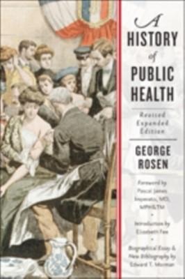 A History of Public Health George Rosen, George (Paul P. Rosen Rosen 9781421416014