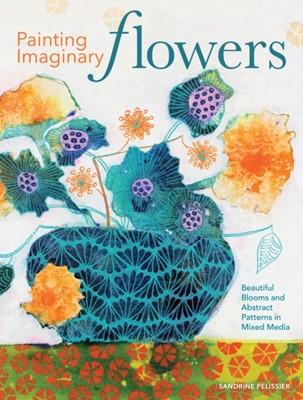 Painting Imaginary Flowers Sandrine Pelissier 9781440351556