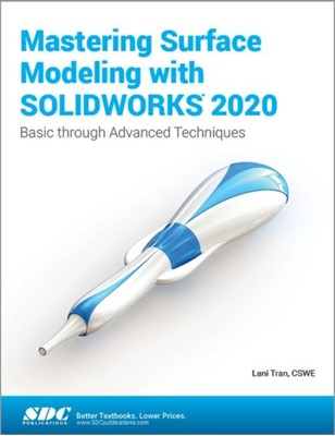 Mastering Surface Modeling with SOLIDWORKS 2020 Lani Tran 9781630573294