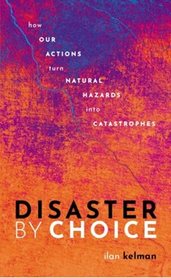 Disaster by Choice Ilan (Professor of Disasters and Health Kelman 9780198841340