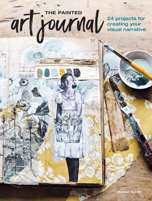 The Painted Art Journal Jeanne Oliver 9781440351785