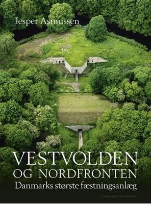 Vestvolden og Nordfronten - Danmarks største fæstningsanlæg Jesper Asmussen 9788711986233