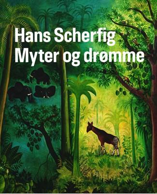 Hans Scherfig. Myter og Drømme Andrea Rygg Karberg m.fl. 9788790054458