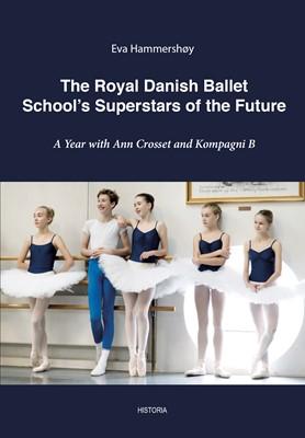 The Royal Danish Ballet School´s Superstars of the Future  Eva  Hammershøy 9788793846692