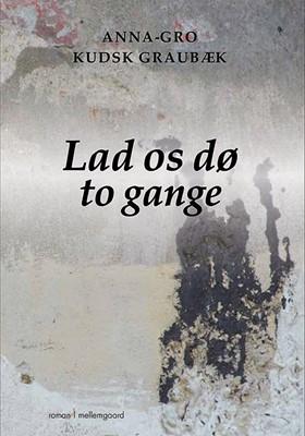 Lad os dø to gange Anna-Gro Kudsk Graubæk 9788772187983
