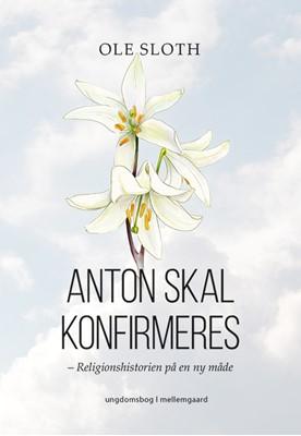 Anton skal konfirmeres Ole Sloth 9788772188140