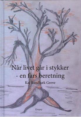 Når livet går i stykker - en fars beretning Kai Randbæk Greve 9788797189719