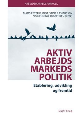 Aktiv arbejdsmarkedspolitik Stine Rasmussen (red.), Mads Peter Klindt (red.), Henning Jørgensen (red.) 9788757446487