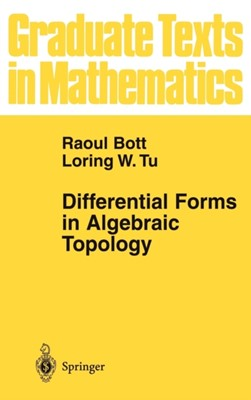 Differential Forms in Algebraic Topology Loring W. Tu, Raoul Bott 9780387906133