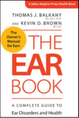The Ear Book Thomas J. (Hotchkiss Professor and Chairman Emeritus Balkany, Kevin D. (Associate Professor Brown 9781421422855