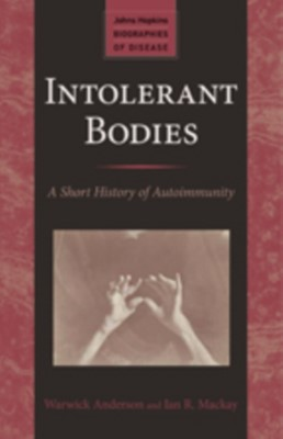 Intolerant Bodies Ian R. Mackay, Warwick Anderson, Warwick (Professorial Research Fellow Anderson 9781421415338