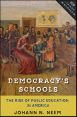 Democracy's Schools Johann N. Neem, Johann N. (Associate Professor of History Neem 9781421423210