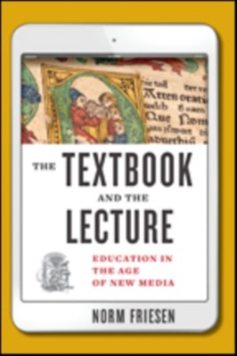 The Textbook and the Lecture Norm Friesen 9781421424330