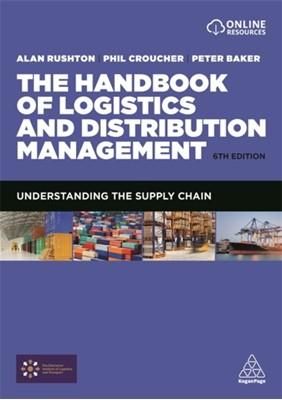 The Handbook of Logistics and Distribution Management Phil Croucher, Dr. Peter Baker, Alan Rushton 9780749476779