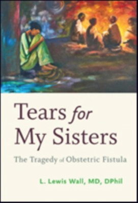 Tears for My Sisters L. Lewis (Professor of Obstetrics and Gynecology Wall 9781421424170