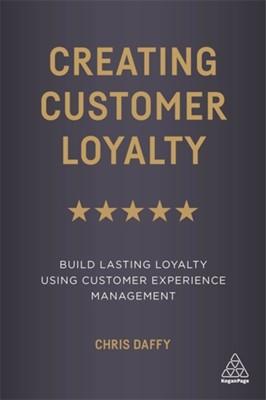 Creating Customer Loyalty Chris Daffy 9780749484309
