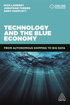 Technology and the Blue Economy Nick Lambert, Andy Hamflett, Jonathan Turner 9780749483951
