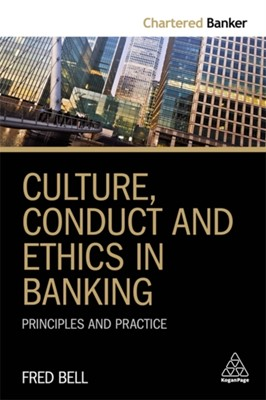 Culture, Conduct and Ethics in Banking Fred Bell 9780749482909