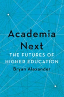 Academia Next Bryan (Bryan Alexander Consulting) Alexander 9781421436425