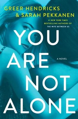 You Are Not Alone Greer Hendricks, Sarah Pekkanen 9781250270542