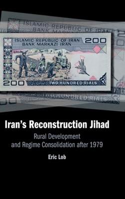 Iran's Reconstruction Jihad Eric (Florida International University) Lob 9781108487443
