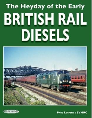 The Heyday of The Early British Rail Diesels PAUL LEAVENS, Paul Leavens  SVMRC 9781913049010