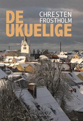 De ukuelige - En slægtskrønike  Chresten  Frostholm 9788772189536