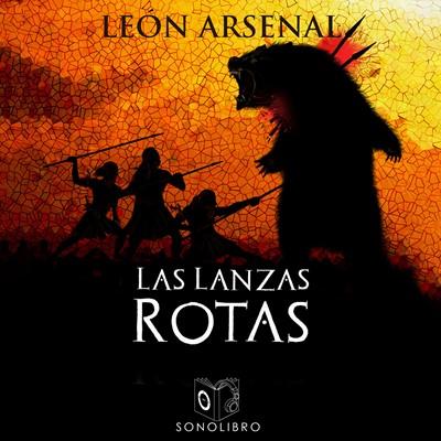 Las lanzas rotas Leon Arsenal 9788417565961