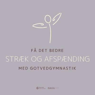 Få det bedre med Gotvedgymnastik. Stræk og afspænding – Gotvedinstituttet, Gotvedinstituttet 9788726465037