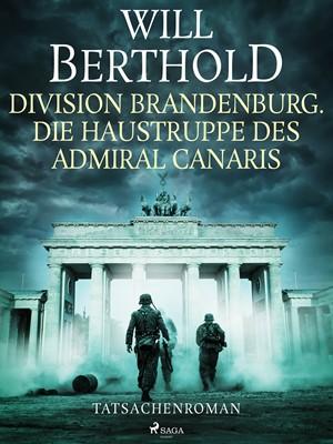 Division Brandenburg. Die Haustruppe des Admiral Canaris - Tatsachenroman Will Berthold 9788726444742