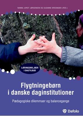 Flygtningebørn i danske daginstitutioner Susanne Bregnbæk, Nanna Jordt Jørgensen 9788771607550
