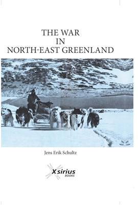 THE WAR IN NORTH-EAST GREENLAND Jens Erik Schultz 9788799455539