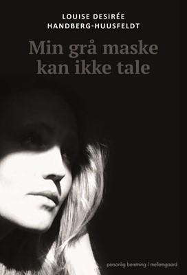 Min grå maske kan ikke tale  Louise Desirée  Handberg-Huusfeldt 9788772189758