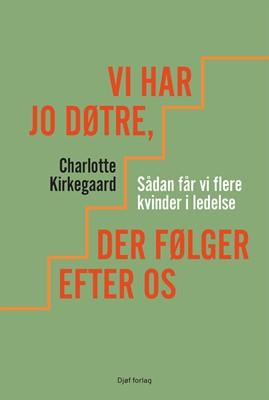Vi har jo døtre, der følger efter os Charlotte Kirkegaard 9788757440997