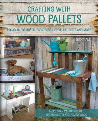 Crafting With Wood Pallets Becky Lamb 9781612434889