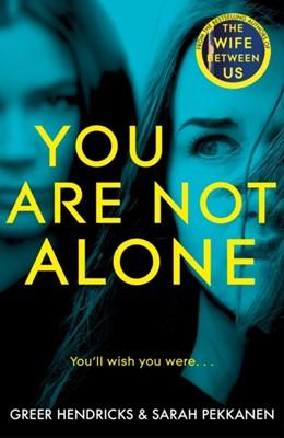 You Are Not Alone Greer Hendricks, Sarah Pekkanen 9781529010763